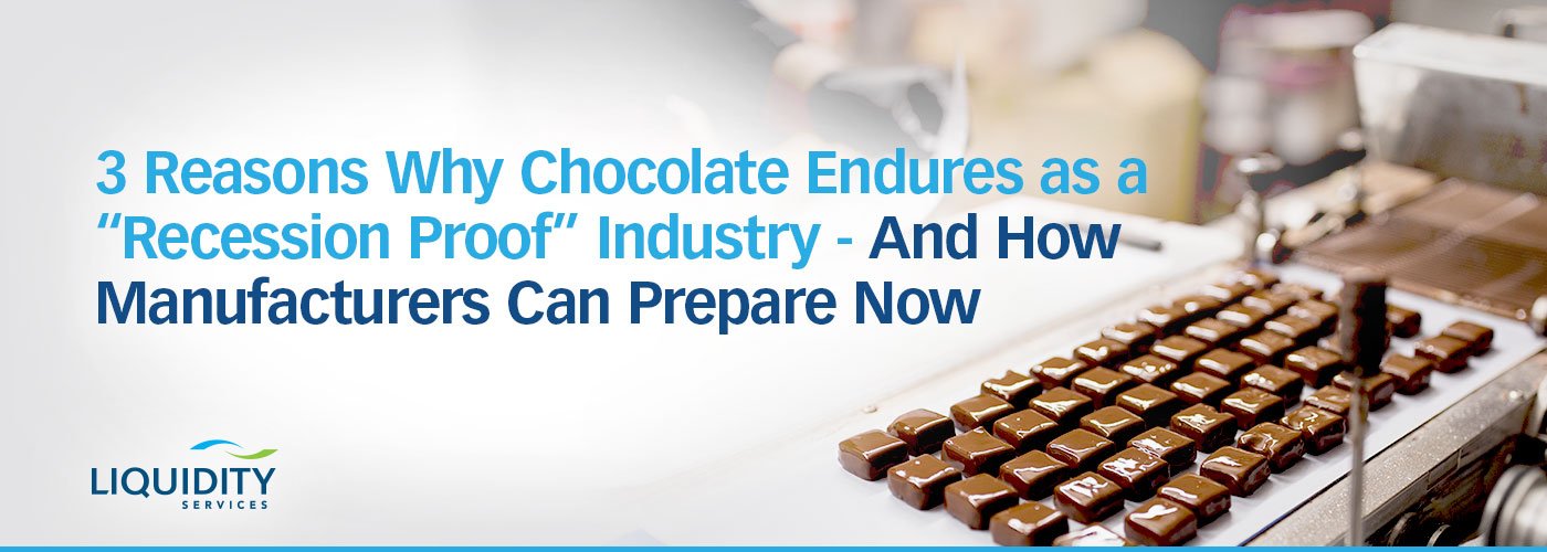 One recession proof industry is the chocolate industry. Upgrade factory equipment before a downturn.