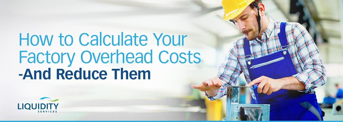 Factory repairs and maintenance add to factory overhead costs | Liquidity Services